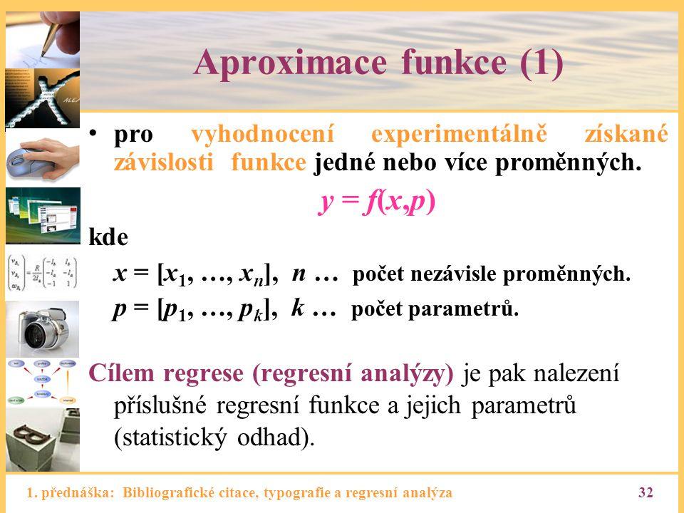 1. přednáška: Bibliografické citace, typografie a regresní analýza32 Aproximace funkce (1) pro vyhodnocení experimentálně získané závislosti funkce je