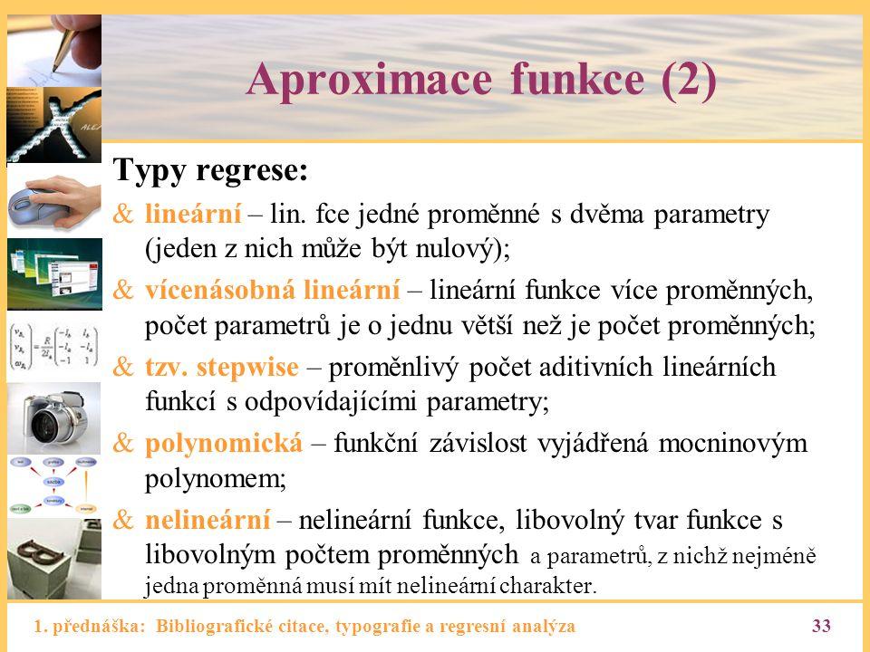 1. přednáška: Bibliografické citace, typografie a regresní analýza33 Aproximace funkce (2) Typy regrese: &lineární – lin. fce jedné proměnné s dvěma p