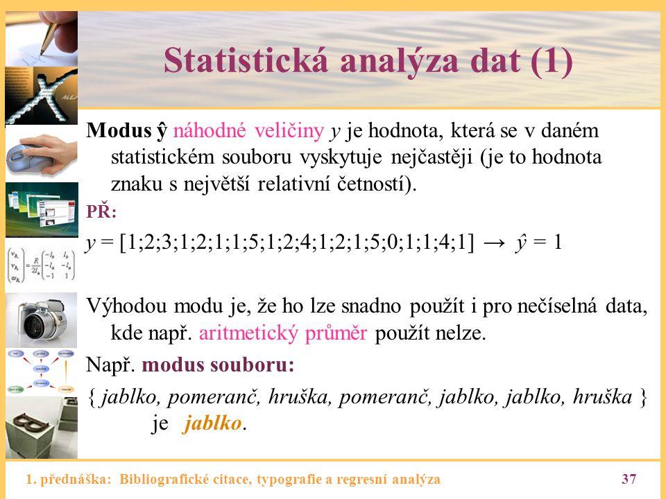 1. přednáška: Bibliografické citace, typografie a regresní analýza37 Statistická analýza dat (1) Modus ŷ náhodné veličiny y je hodnota, která se v dan