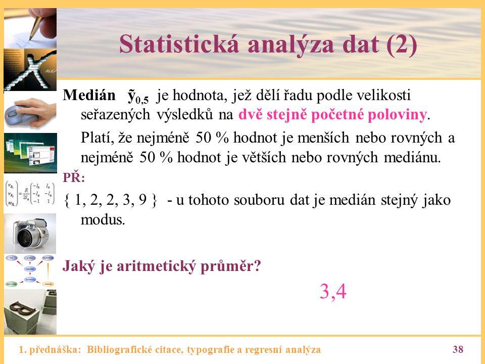 1. přednáška: Bibliografické citace, typografie a regresní analýza38 Statistická analýza dat (2) Medián ỹ 0,5 je hodnota, jež dělí řadu podle velikost