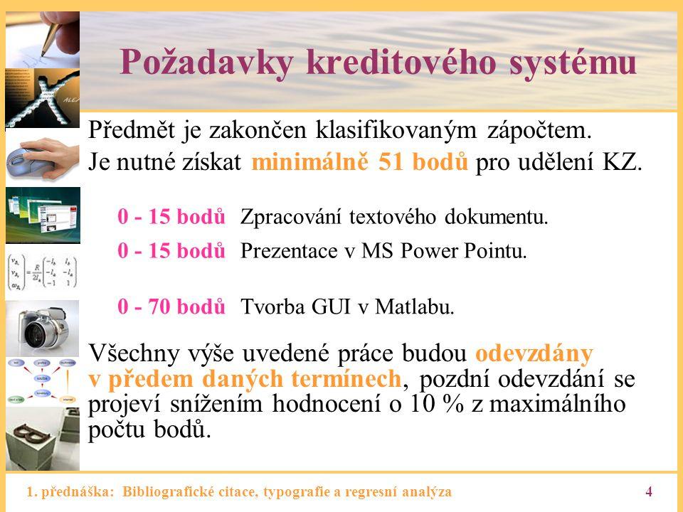 1. přednáška: Bibliografické citace, typografie a regresní analýza4 Požadavky kreditového systému Předmět je zakončen klasifikovaným zápočtem. Je nutn
