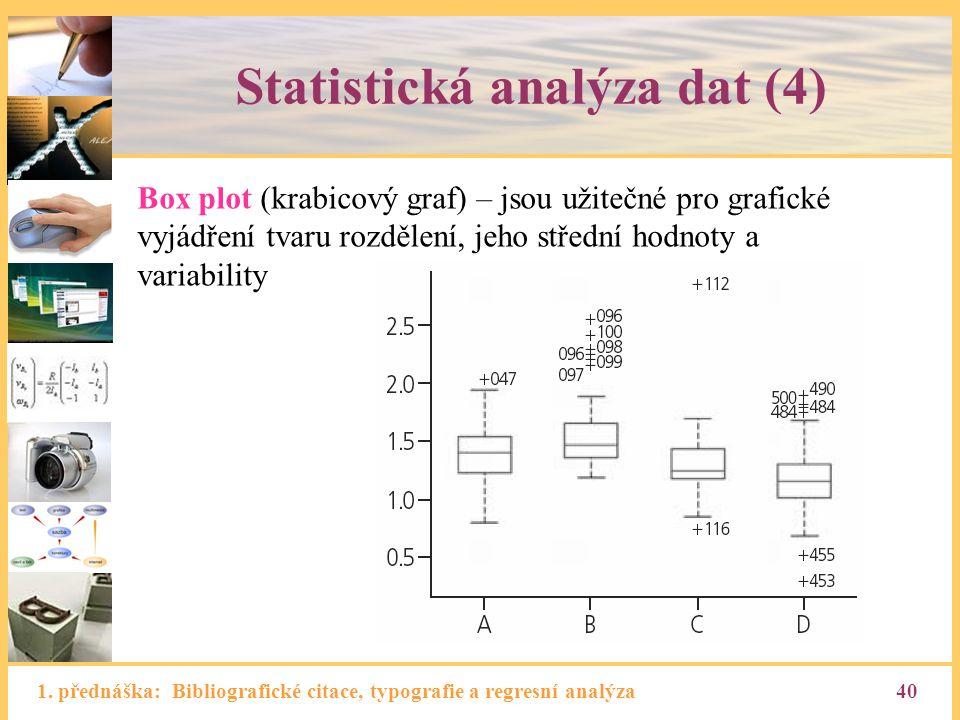 1. přednáška: Bibliografické citace, typografie a regresní analýza40 Statistická analýza dat (4) Box plot (krabicový graf) – jsou užitečné pro grafick