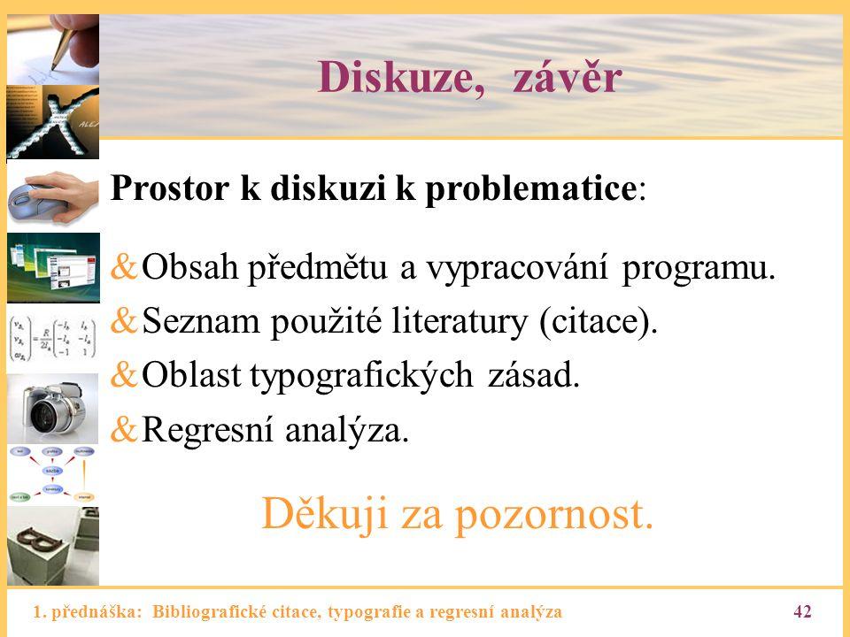 1. přednáška: Bibliografické citace, typografie a regresní analýza42 Diskuze, závěr Prostor k diskuzi k problematice: &Obsah předmětu a vypracování pr