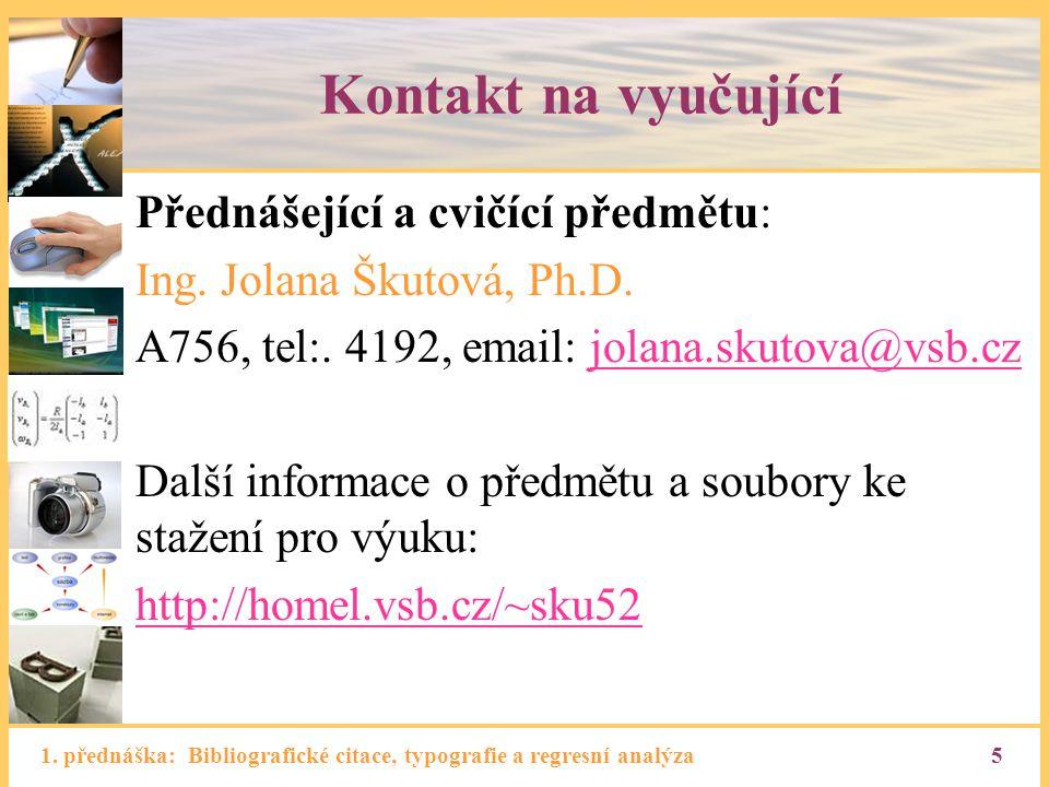 1. přednáška: Bibliografické citace, typografie a regresní analýza5 Kontakt na vyučující Přednášející a cvičící předmětu: Ing. Jolana Škutová, Ph.D. A