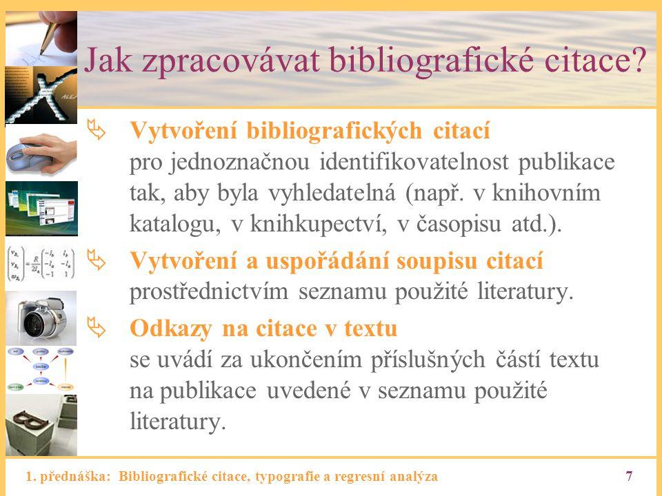 1. přednáška: Bibliografické citace, typografie a regresní analýza7 Jak zpracovávat bibliografické citace?  Vytvoření bibliografických citací pro jed