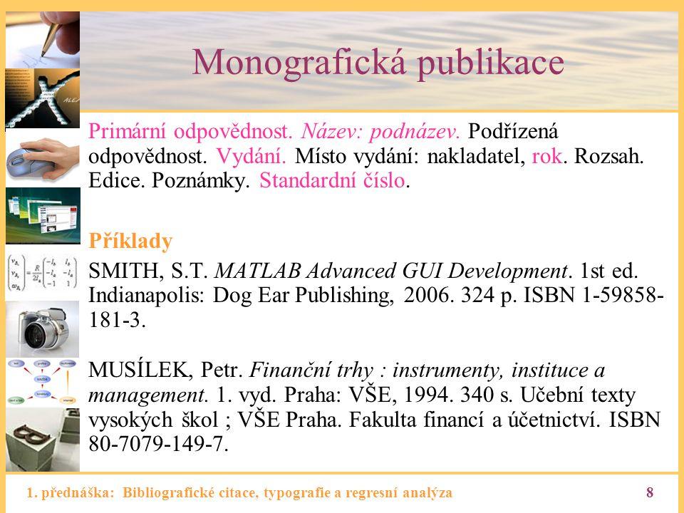 1. přednáška: Bibliografické citace, typografie a regresní analýza8 Monografická publikace Primární odpovědnost. Název: podnázev. Podřízená odpovědnos
