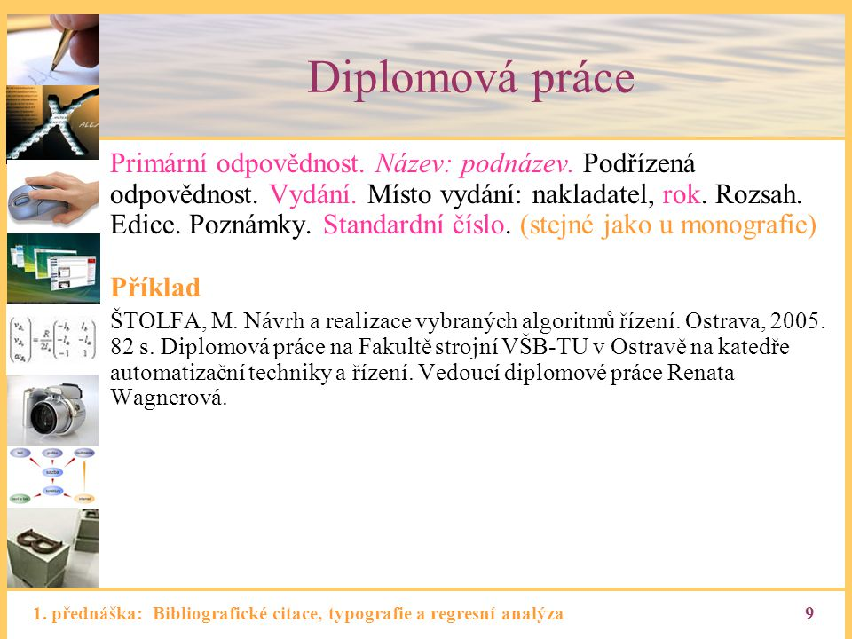 1. přednáška: Bibliografické citace, typografie a regresní analýza9 Diplomová práce Primární odpovědnost. Název: podnázev. Podřízená odpovědnost. Vydá