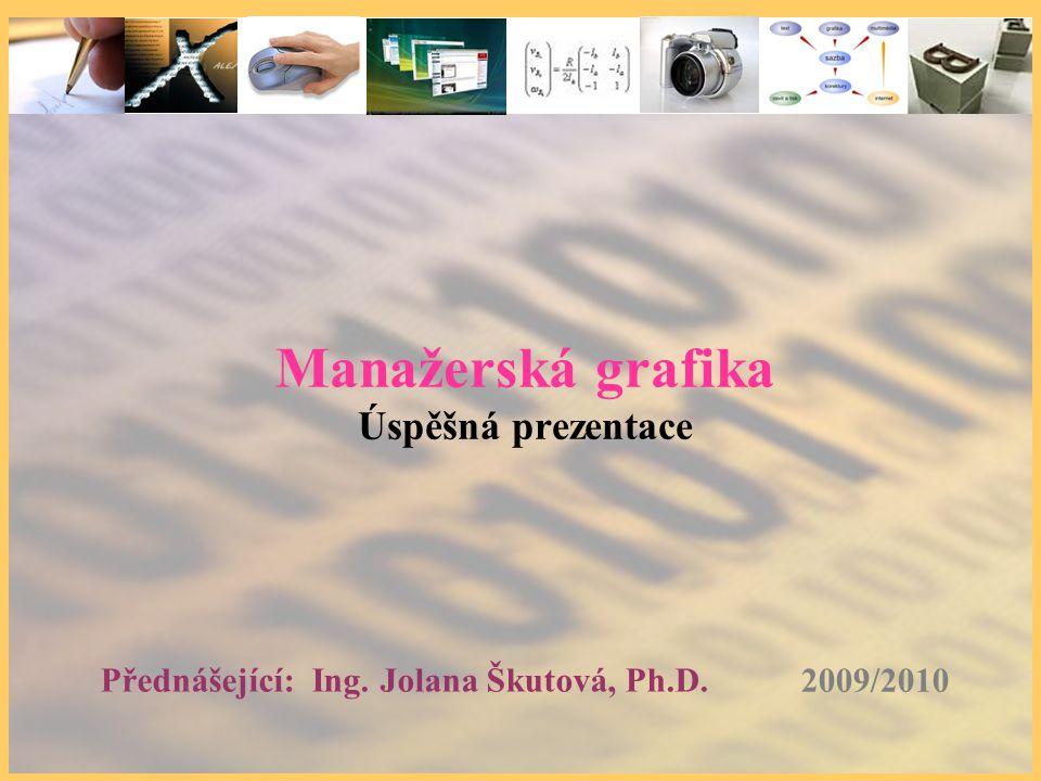 2009/2010 Přednášející: Ing. Jolana Škutová, Ph.D. Manažerská grafika Úspěšná prezentace