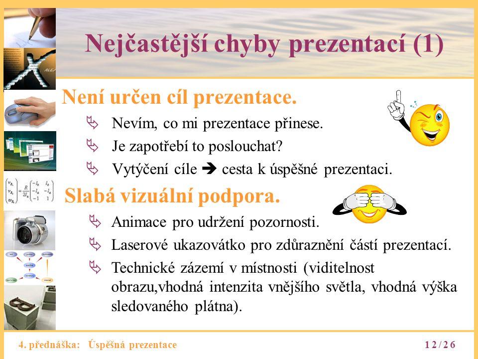 4. přednáška: Úspěšná prezentace Nejčastější chyby prezentací (1) Není určen cíl prezentace.  Nevím, co mi prezentace přinese.  Je zapotřebí to posl