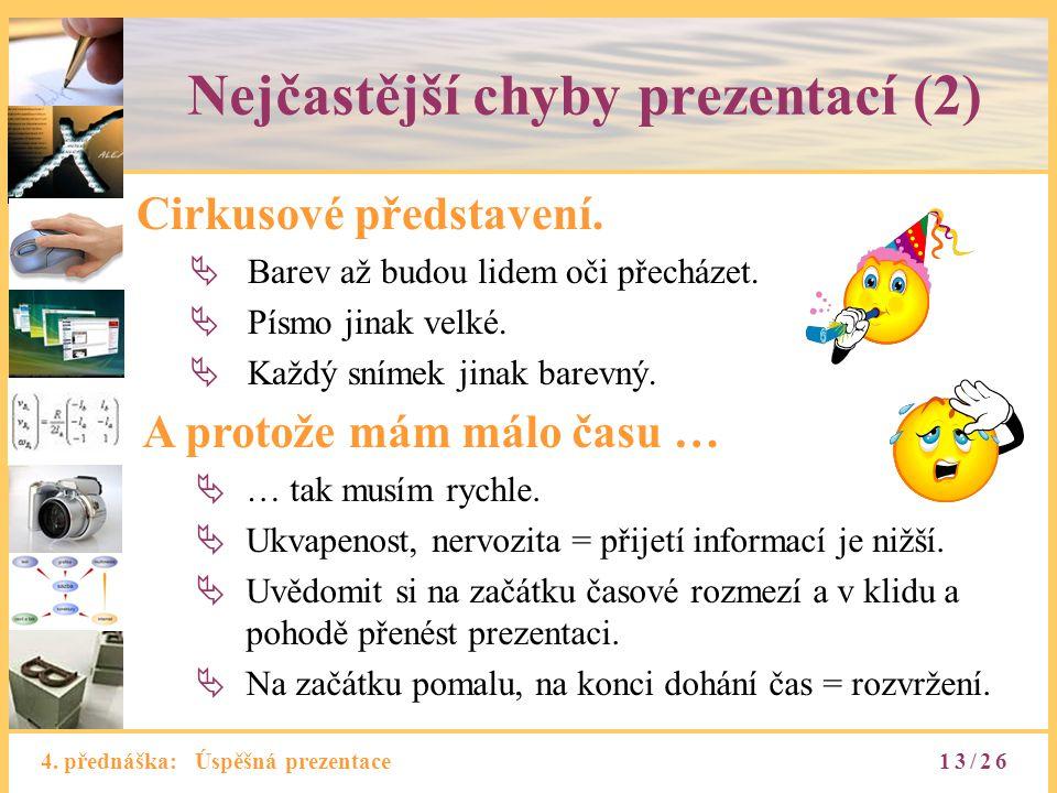 4.přednáška: Úspěšná prezentace Nejčastější chyby prezentací (2) Cirkusové představení.