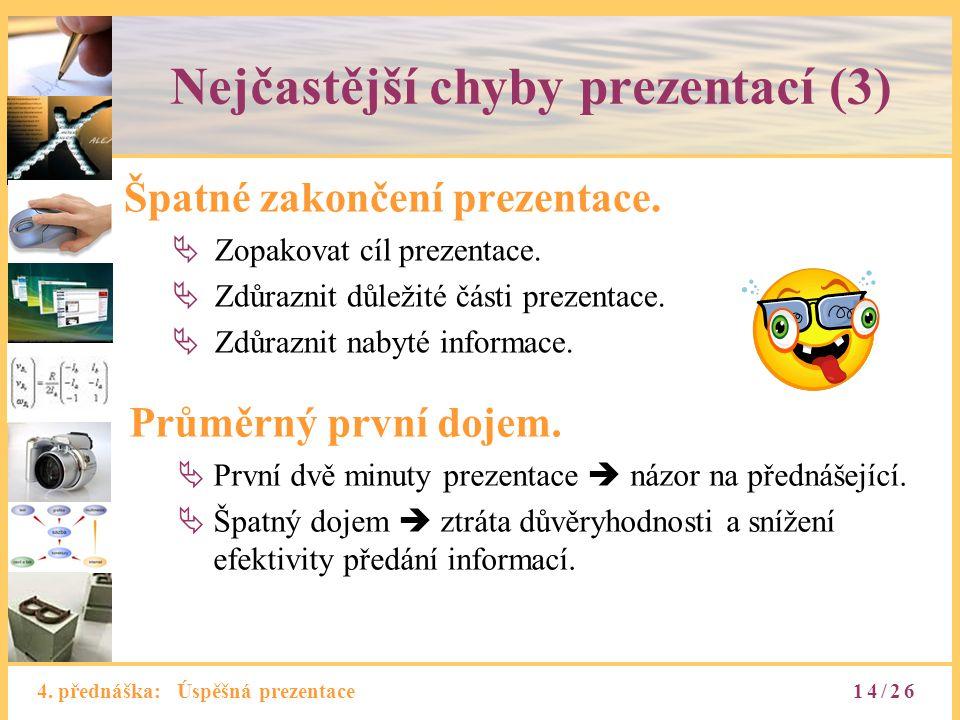 4. přednáška: Úspěšná prezentace Nejčastější chyby prezentací (3) Špatné zakončení prezentace.  Zopakovat cíl prezentace.  Zdůraznit důležité části