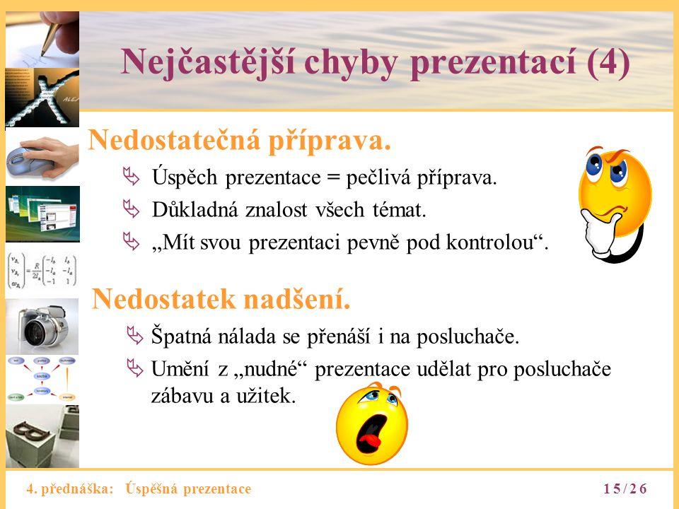 4. přednáška: Úspěšná prezentace Nejčastější chyby prezentací (4) Nedostatečná příprava.  Úspěch prezentace = pečlivá příprava.  Důkladná znalost vš