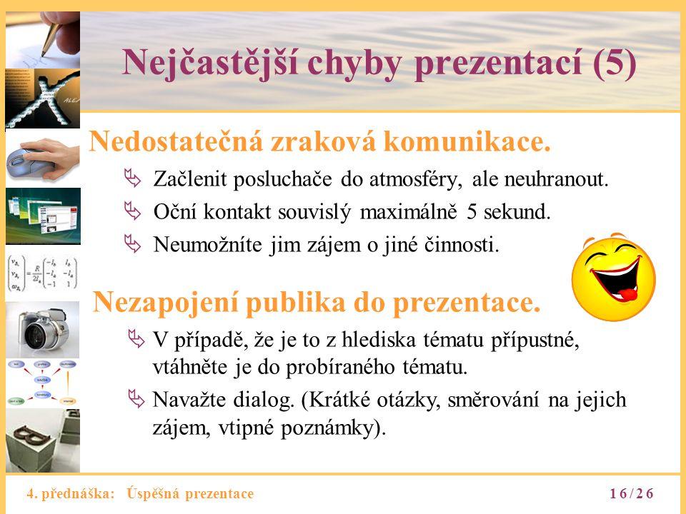 4.přednáška: Úspěšná prezentace Nejčastější chyby prezentací (5) Nedostatečná zraková komunikace.