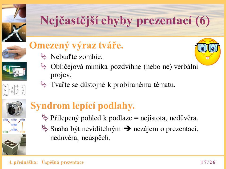 4. přednáška: Úspěšná prezentace Nejčastější chyby prezentací (6) Omezený výraz tváře.  Nebuďte zombie.  Obličejová mimika pozdvihne (nebo ne) verbá