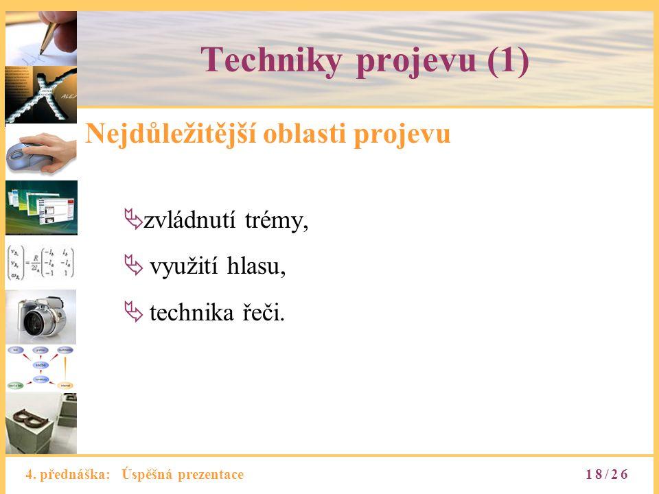 4. přednáška: Úspěšná prezentace Techniky projevu (1) Nejdůležitější oblasti projevu  zvládnutí trémy,  využití hlasu,  technika řeči. 18/26