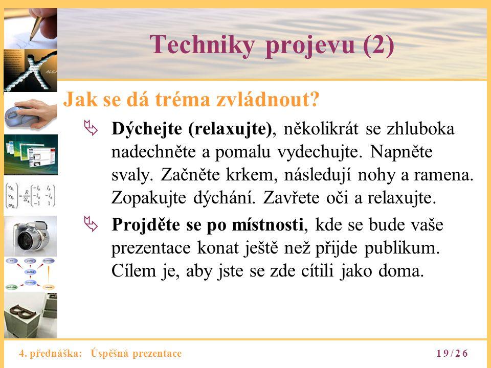 4. přednáška: Úspěšná prezentace Techniky projevu (2) Jak se dá tréma zvládnout?  Dýchejte (relaxujte), několikrát se zhluboka nadechněte a pomalu vy