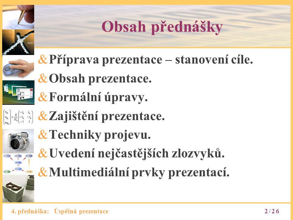 4.přednáška: Úspěšná prezentace2/26 Obsah přednášky &Příprava prezentace – stanovení cíle.