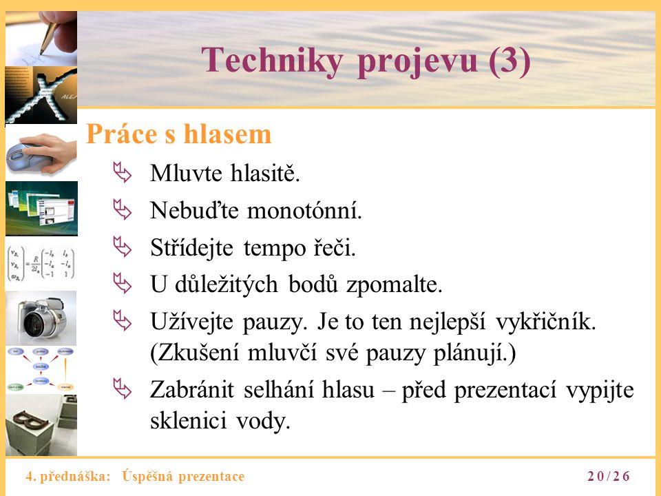 4. přednáška: Úspěšná prezentace Techniky projevu (3) Práce s hlasem  Mluvte hlasitě.  Nebuďte monotónní.  Střídejte tempo řeči.  U důležitých bod