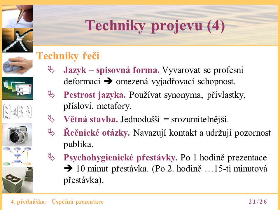 4. přednáška: Úspěšná prezentace Techniky projevu (4) Techniky řeči  Jazyk – spisovná forma. Vyvarovat se profesní deformaci  omezená vyjadřovací sc