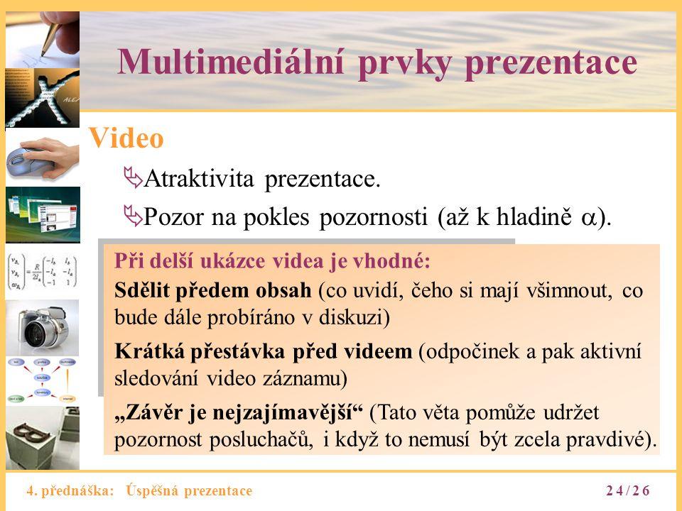 4. přednáška: Úspěšná prezentace Multimediální prvky prezentace Video  Atraktivita prezentace.  Pozor na pokles pozornosti (až k hladině  ). Při de
