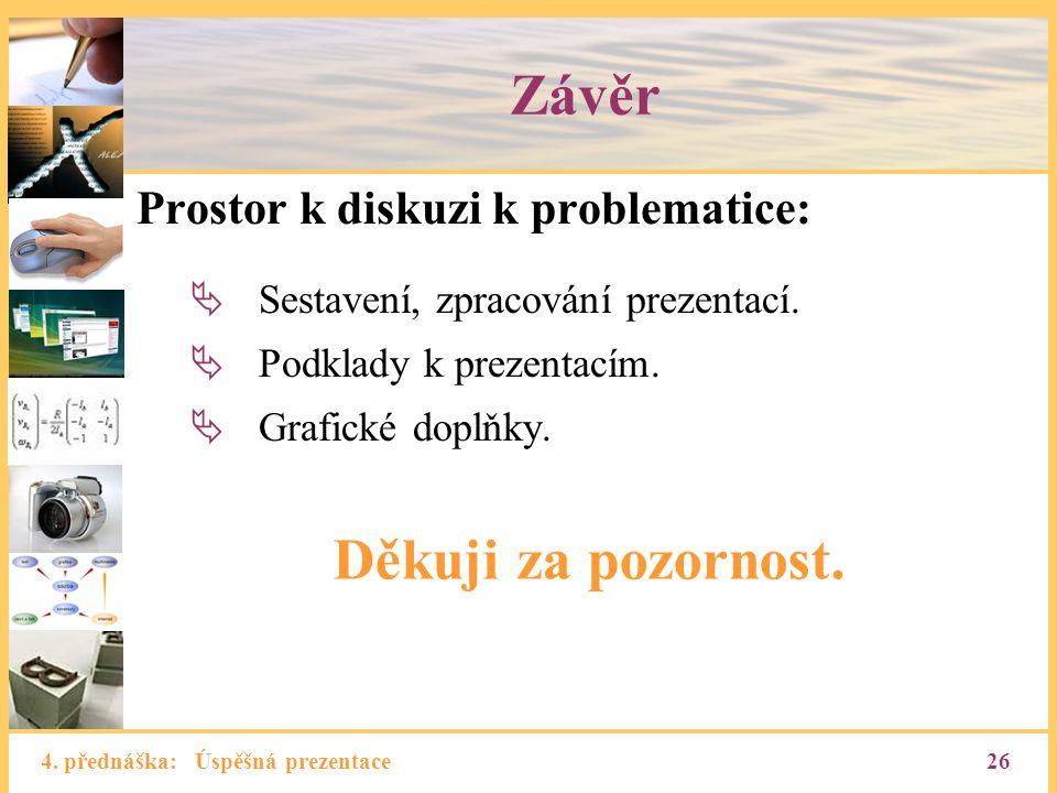 4. přednáška: Úspěšná prezentace26 Závěr Prostor k diskuzi k problematice:  Sestavení, zpracování prezentací.  Podklady k prezentacím.  Grafické do