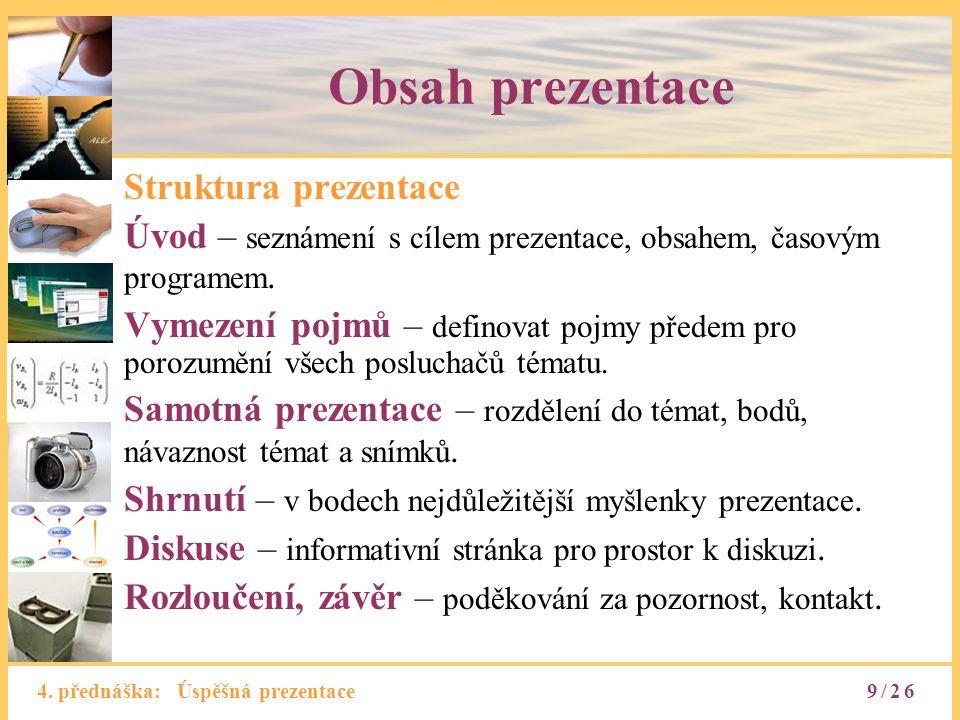 4. přednáška: Úspěšná prezentace Obsah prezentace Struktura prezentace Úvod – seznámení s cílem prezentace, obsahem, časovým programem. Vymezení pojmů