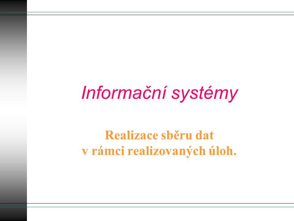 Informační systémy Realizace sběru dat v rámci realizovaných úloh.