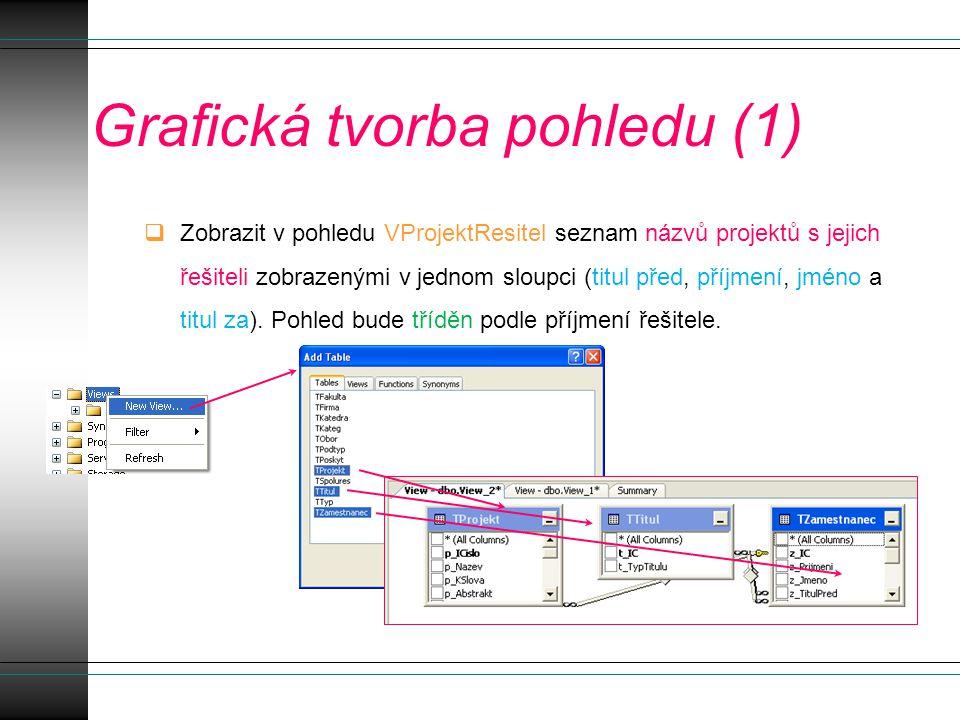Grafická tvorba pohledu (1)  Zobrazit v pohledu VProjektResitel seznam názvů projektů s jejich řešiteli zobrazenými v jednom sloupci (titul před, příjmení, jméno a titul za).