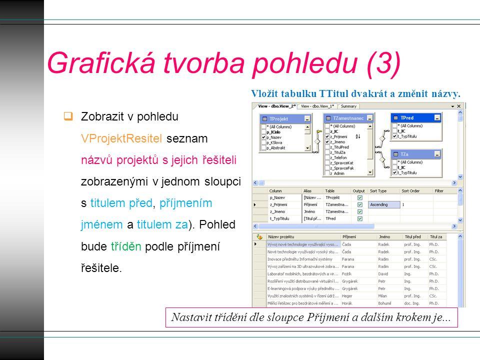 Grafická tvorba pohledu (3)  Zobrazit v pohledu VProjektResitel seznam názvů projektů s jejich řešiteli zobrazenými v jednom sloupci s titulem před, příjmením jménem a titulem za).