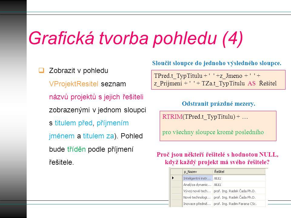 Grafická tvorba pohledu (4)  Zobrazit v pohledu VProjektResitel seznam názvů projektů s jejich řešiteli zobrazenými v jednom sloupci s titulem před, příjmením jménem a titulem za).