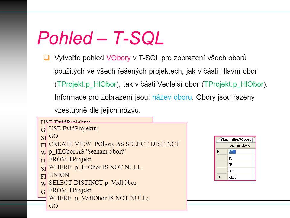 Pohled – T-SQL  Vytvořte pohled VObory v T-SQL pro zobrazení všech oborů použitých ve všech řešených projektech, jak v části Hlavní obor (TProjekt.p_HlObor), tak v části Vedlejší obor (TProjekt.p_HlObor).