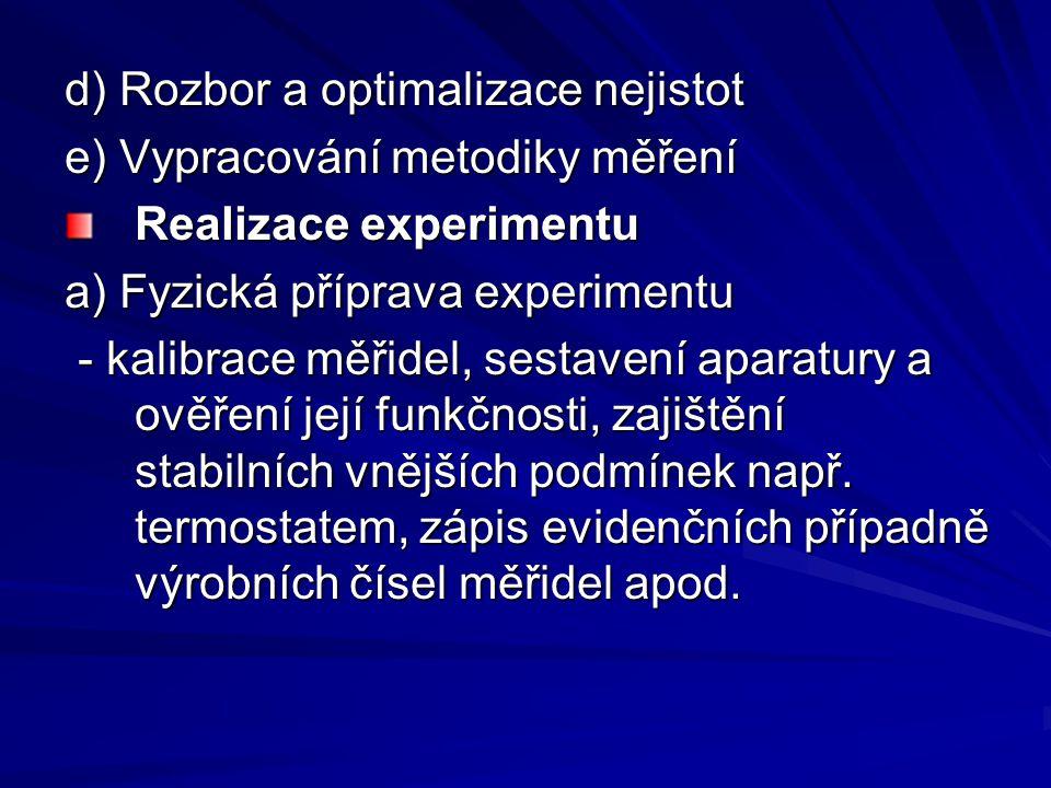 d) Rozbor a optimalizace nejistot e) Vypracování metodiky měření Realizace experimentu a) Fyzická příprava experimentu - kalibrace měřidel, sestavení aparatury a ověření její funkčnosti, zajištění stabilních vnějších podmínek např.