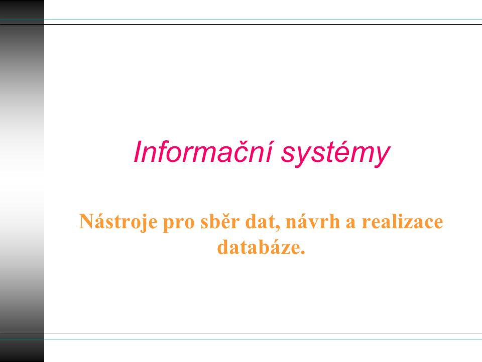 Informační systémy Nástroje pro sběr dat, návrh a realizace databáze.