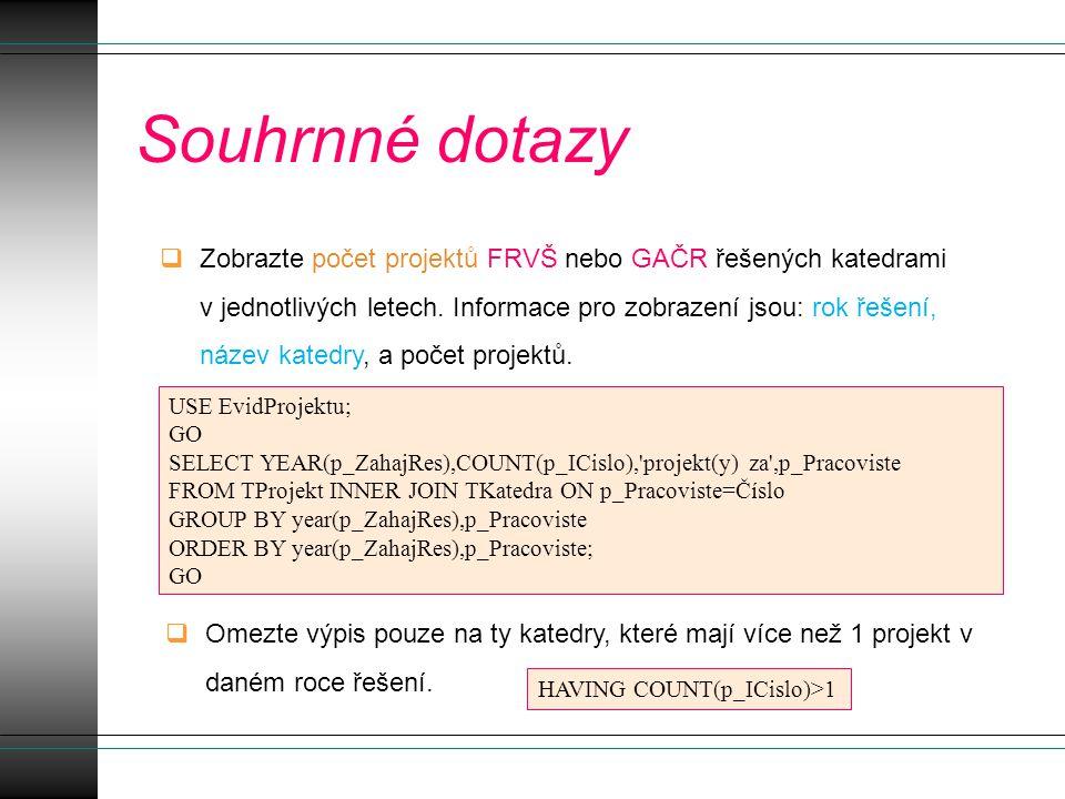 Poddotazy  Zobrazte projekty v roce 2008 těch kateder, které měly v roce 2008 alespoň dva projekty v době řešení.