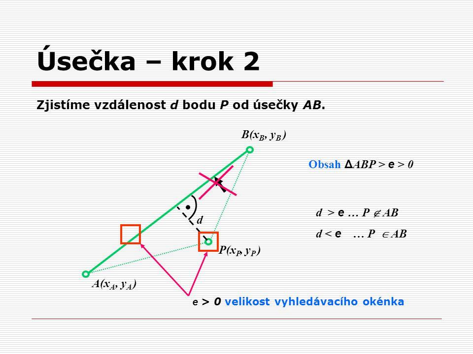A(x A, y A ) B(x B, y B ) P(x P, y P ) d Zjistíme vzdálenost d bodu P od úsečky AB. Obsah Δ ABP > e > 0 e > 0 velikost vyhledávacího okénka d > e … P