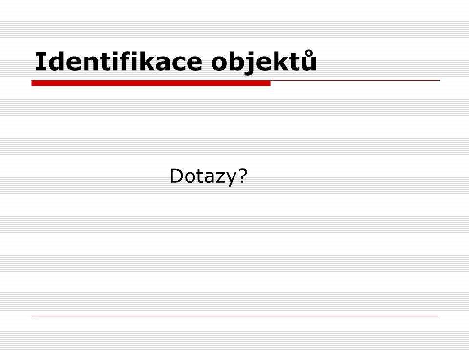Identifikace objektů Dotazy?