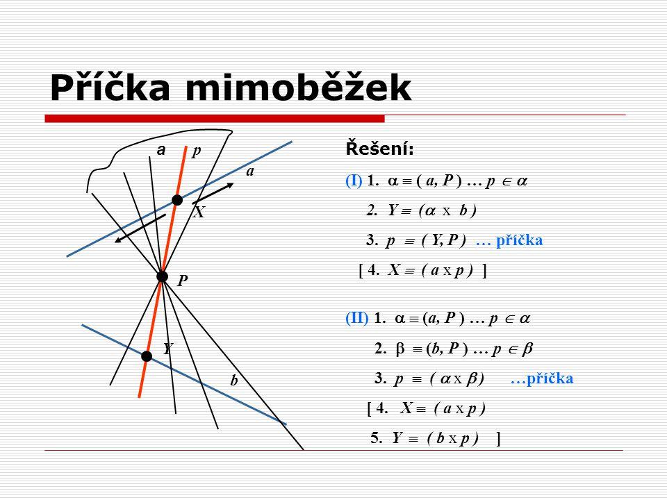 p a P b Y X a Řešení: (I) 1.   ( a, P ) … p   2. Y  (  x b ) 3. p  ( Y, P ) … příčka [ 4. X  ( a x p ) ] (II) 1.   (a, P ) … p   2.   (b
