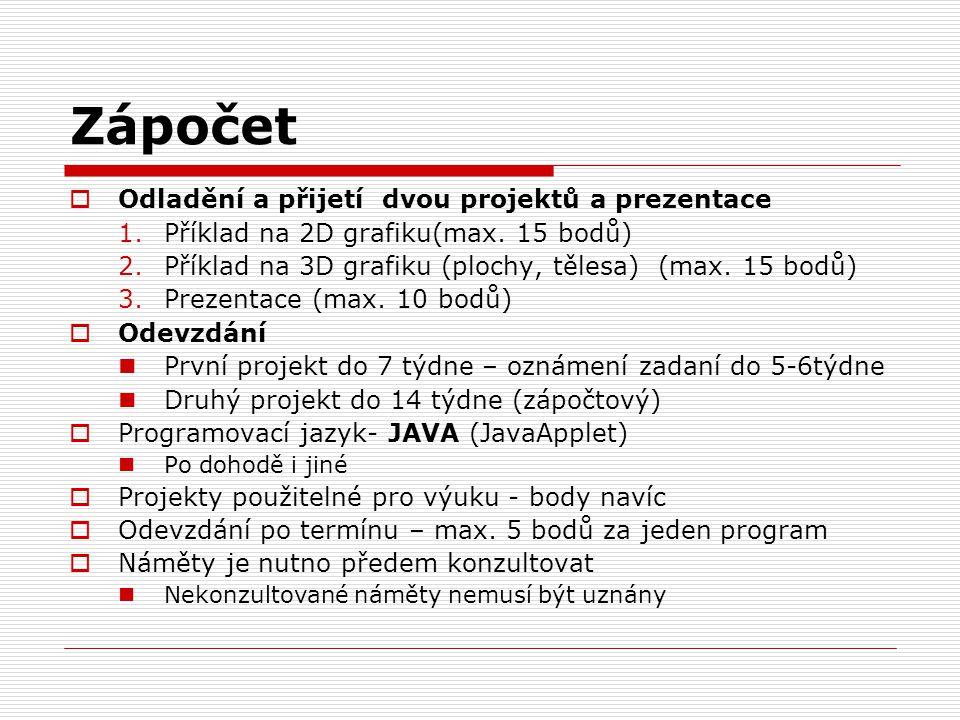 Zápočet  Odladění a přijetí dvou projektů a prezentace 1.Příklad na 2D grafiku(max. 15 bodů) 2.Příklad na 3D grafiku (plochy, tělesa) (max. 15 bodů)