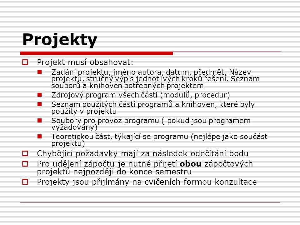 Projekty  Projekt musí obsahovat: Zadání projektu, jméno autora, datum, předmět. Název projektu, stručný výpis jednotlivých kroků řešení. Seznam soub