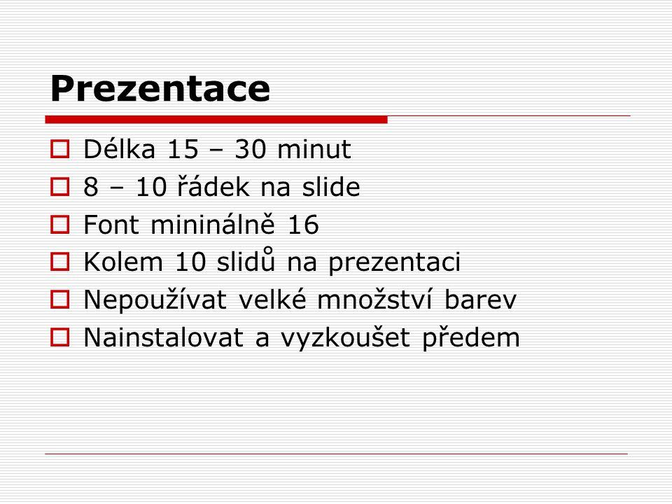 Prezentace  Délka 15 – 30 minut  8 – 10 řádek na slide  Font mininálně 16  Kolem 10 slidů na prezentaci  Nepoužívat velké množství barev  Nainst