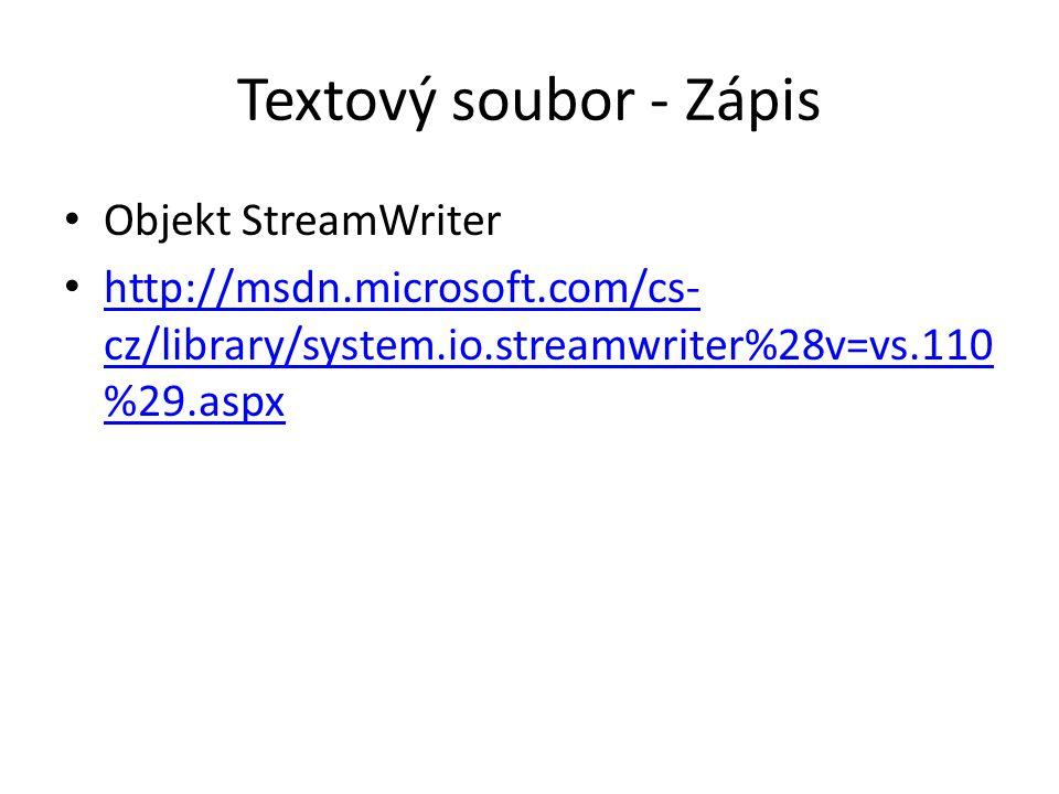 Textový soubor - Zápis Objekt StreamWriter http://msdn.microsoft.com/cs- cz/library/system.io.streamwriter%28v=vs.110 %29.aspx http://msdn.microsoft.c