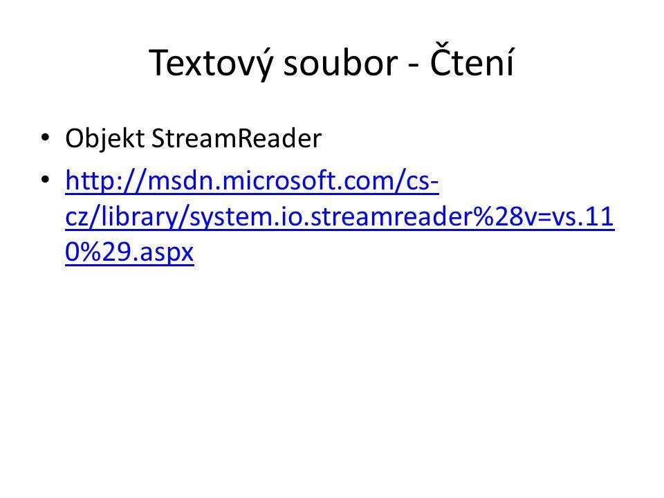 Textový soubor - Čtení Objekt StreamReader http://msdn.microsoft.com/cs- cz/library/system.io.streamreader%28v=vs.11 0%29.aspx http://msdn.microsoft.c
