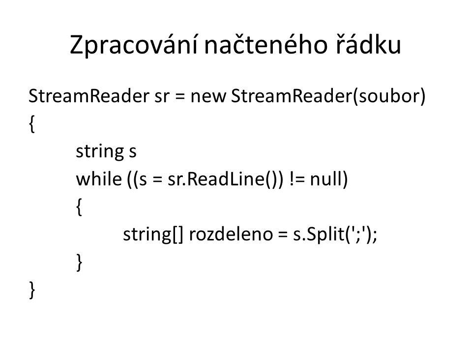 Zpracování načteného řádku StreamReader sr = new StreamReader(soubor) { string s while ((s = sr.ReadLine()) != null) { string[] rozdeleno = s.Split(';