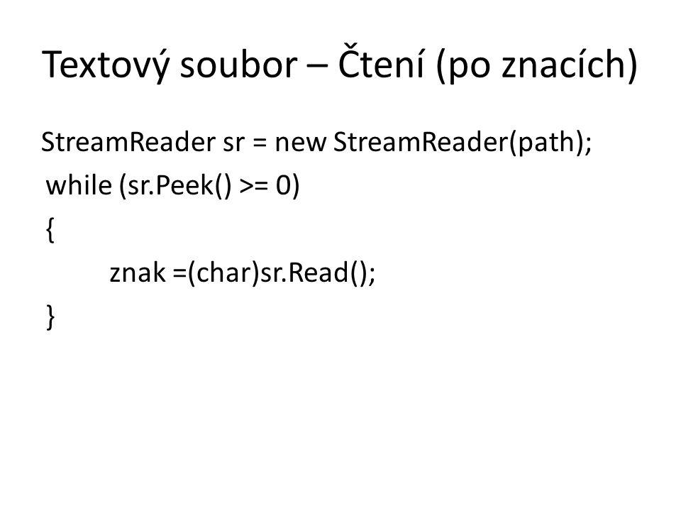 Textový soubor – Čtení (po znacích) StreamReader sr = new StreamReader(path); while (sr.Peek() >= 0) { znak =(char)sr.Read(); }