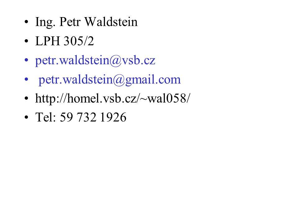 Ing. Petr Waldstein LPH 305/2 petr.waldstein@vsb.cz petr.waldstein@gmail.com http://homel.vsb.cz/~wal058/ Tel: 59 732 1926