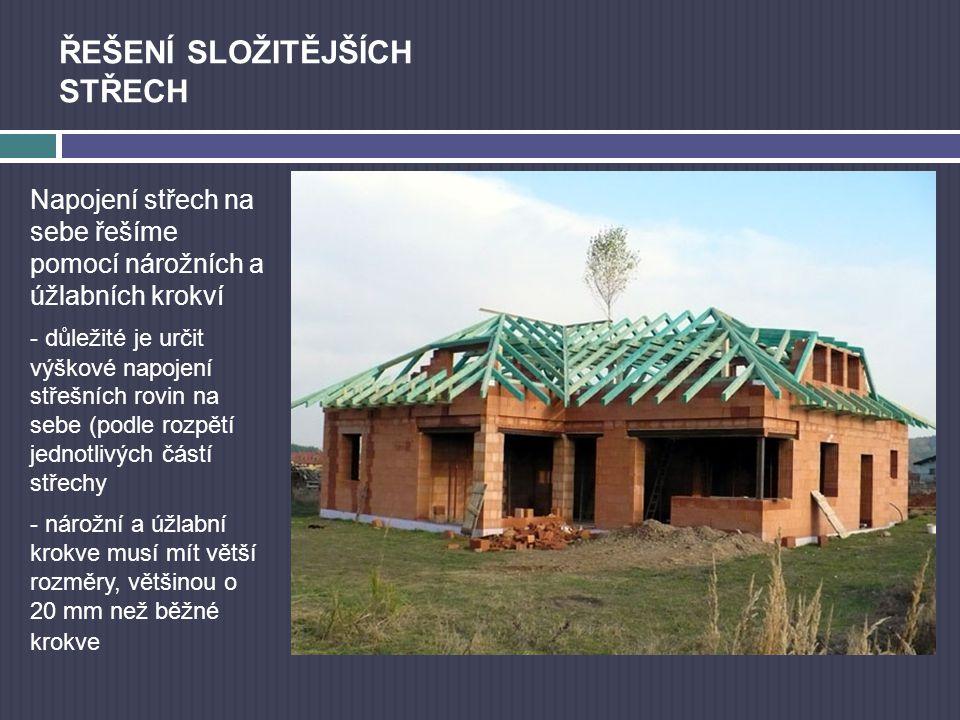 ŘEŠENÍ SLOŽITĚJŠÍCH STŘECH Napojení střech na sebe řešíme pomocí nárožních a úžlabních krokví - důležité je určit výškové napojení střešních rovin na