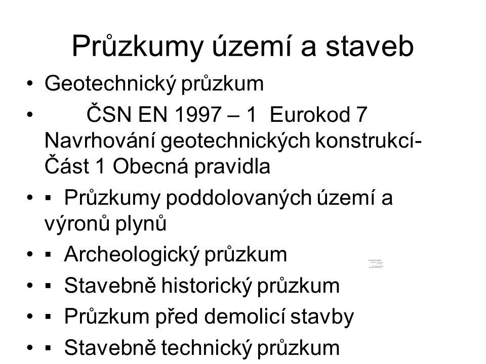 Průzkumy území a staveb Geotechnický průzkum ČSN EN 1997 – 1 Eurokod 7 Navrhování geotechnických konstrukcí- Část 1 Obecná pravidla ▪ Průzkumy poddolo