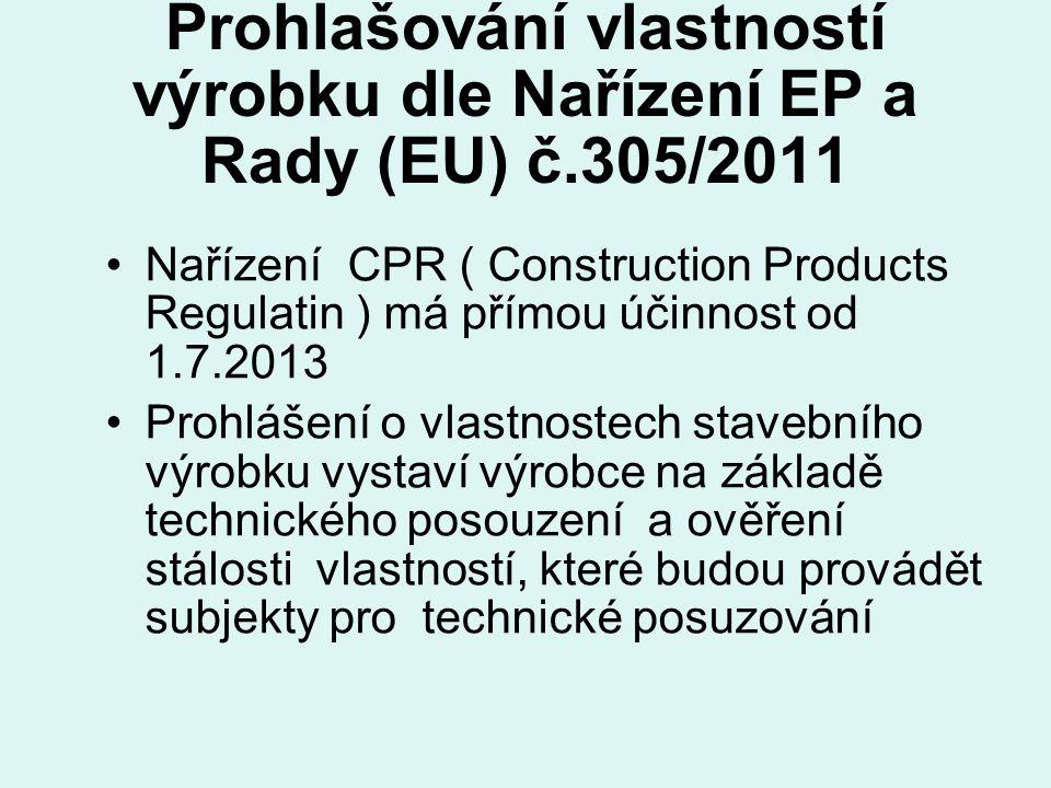 Prohlašování vlastností výrobku dle Nařízení EP a Rady (EU) č.305/2011 Nařízení CPR ( Construction Products Regulatin ) má přímou účinnost od 1.7.2013
