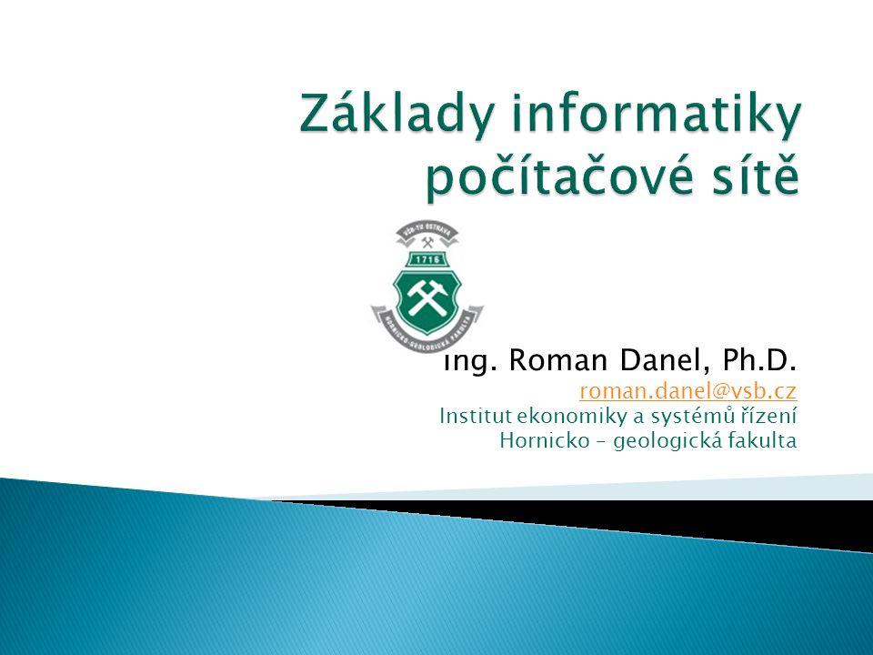 Ing. Roman Danel, Ph.D. roman.danel@vsb.cz Institut ekonomiky a systémů řízení Hornicko – geologická fakulta