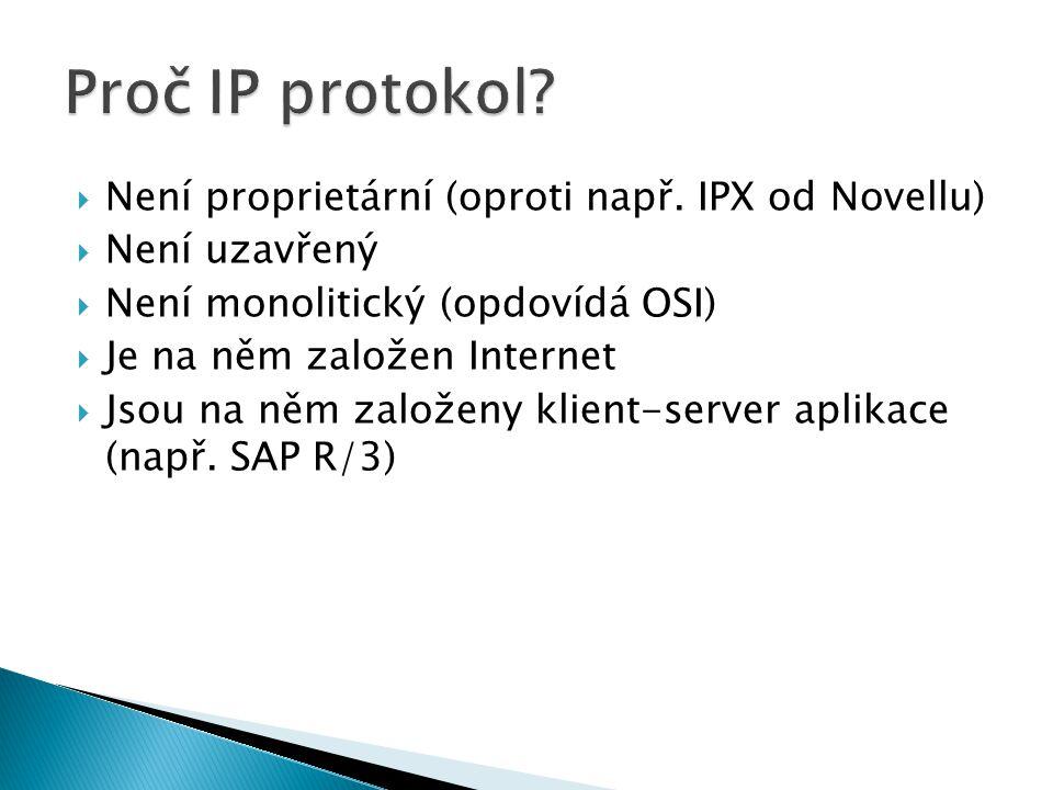  Není proprietární (oproti např. IPX od Novellu)  Není uzavřený  Není monolitický (opdovídá OSI)  Je na něm založen Internet  Jsou na něm založen